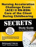 Nursing Acceleration Challenge Exam (Ace) Ii Rn-Bsn Care of the Client During Childbearing S...