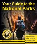 Your Guide to the National Parks : The Complete Guide to all 58 National Parks