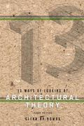 13 Ways of Looking at Architectural Theory (First Edition)