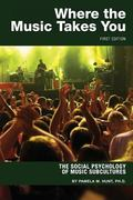 Where the Music Takes You : The Social Psychology of Music Subcultures (First Edition)