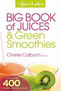Juice Lady's Big Book of Juicing and Green Smoothies : More Than 400 Simple, Delicious Recipes!