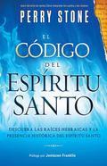 El Codigo del Espiritu Santo: Descubra las raices hebraicas y la presencia historica del Esp...