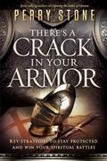There's a Crack in Your Armor : Key Strategies to Stay Protected and Win Your Spiritual Battles