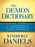 Demon Dictionary Volume Two : Revealing the Origins of Cultural Practices, Secret Societies,...