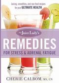Juice Lady's Remedies for Stress and Adrenal Fatigue : Juicing, Smoothies, and Raw Food Reci...