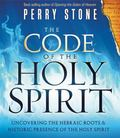 The Code of the Holy Spirit: Uncovering the Hebraic Roots and Historic Presence of the Holy ...