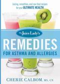 Juice Lady's Remedies for Asthma and Allergies : Delicious Smoothies and Raw-Food Recipes fo...
