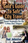 Gold's Guide to Safe City Travel : Smart Strategies for the Urban Day-Tripper