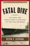 Fatal Dive : Solving the World War II Mystery of the USS Grunion