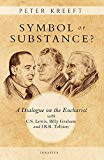 Symbol or Substance?: A Dialogue on the Eucharist with C. S. Lewis, Billy Graham and J. R. R...