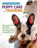 Ultimate Guide to Puppy Care and Training : Housetraining, Life Skills, and Basic Care from ...