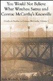 You Would Not Believe What Watches: Suttree and Cormac McCarthy's Knoxville (Casebook Studie...