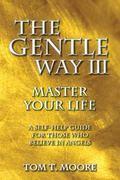 Gentle Way III : Master Your Life