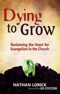 Dying to Grow : Reclaiming the Heart for Evangelism in the Church