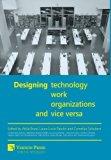 Designing Technology, Work, Organizations and Vice Versa