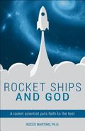 Rocket Ships and God : A Scientist Puts Faith to the Test