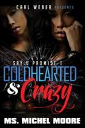 Coldhearted and Crazy : Say U Promise 1