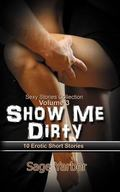 Show Me Dirty : 10 Erotic Short Stories