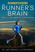 Runner's World the Runner's Brain : How to Think Smarter to Run Better