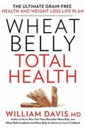 Wheat Belly Total Health : The Next-Level, Grain-Free Guide to Increased Energy, Peak Perfor...