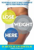Lose Weight Here : The Metabolic Secret to Target Stubborn Fat and Fix Your Problem Areas
