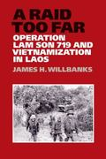 Raid Too Far : Operation Lam Son 719 and Vietnamization in Laos