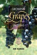 Growing Grapes in Texas : From the Commercial Vineyard to the Backyard Vine