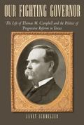 Our Fighting Governor : The Life of Thomas M. Campbell and the Politics of Progressive Refor...