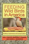 Feeding Wild Birds in America : Culture, Commerce, and Conservation