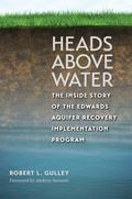 Heads above Water : The Inside Story of the Edwards Aquifer Recovery Implementation Program