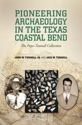 Pioneering Archaeology in the Texas Coastal Bend : The Pape-Tunnell Collection