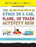 All You Need Is a Pencil Activity Book : The Stuck in a Car, Plane, Boat, or Train Edition