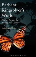 Barbara Kingsolver's World : Nature, Art, and the Twenty-First Century