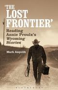 Lost Frontier : Reading Annie Proulx's Wyoming Stories