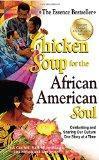 Chicken Soup for the African American Soul: Celebrating and Sharing Our Culture One Story at...