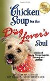 Chicken Soup for the Dog Lover's Soul: Stories of Canine Companionship, Comedy and Courage (...