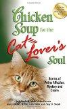 Chicken Soup for the Cat Lover's Soul: Stories of Feline Affection, Mystery and Charm (Chick...