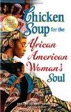 Chicken Soup for the African American Woman's Soul: Laughter, Love and Memories to Honor the...