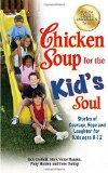 Chicken Soup for the Kid's Soul: Stories of Courage, Hope and Laughter for Kids ages 8-12 (C...