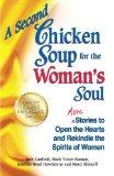 A Second Chicken Soup for the Woman's Soul: More Stories to Open the Hearts and Rekindle the...
