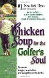 Chicken Soup for the Golfer's Soul: Stories of Insight, Inspiration and Laughter on the Link...