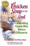 Chicken Soup for the Soul Celebrating People Who Make a Difference: The Headlines You'll Nev...