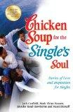 Chicken Soup for the Single's Soul: Stories of Love and Inspiration for Singles (Chicken Sou...
