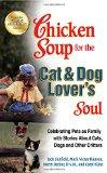 Chicken Soup for the Cat & Dog Lover's Soul: Celebrating Pets as Family with Stories About C...