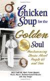 Chicken Soup for the Golden Soul: Heartwarming Stories About People 60 and Over (Chicken Sou...