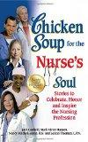 Chicken Soup for the Nurse's Soul: Stories to Celebrate, Honor and Inspire the Nursing Profe...