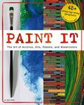 Paint It: The Art of Acrylics, Oils, Pastels, and Watercolors (Capstone Young Readers)