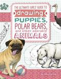 Ultimate Girls' Guide to Drawing Puppies, Polar Bears, and Other Adorable Animals