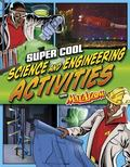 Super Cool Science and Engineering Activities with Max Axiom, Super Scientist