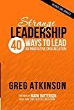 Strange Leadership: 40 Ways to Lead an Innovative Organization